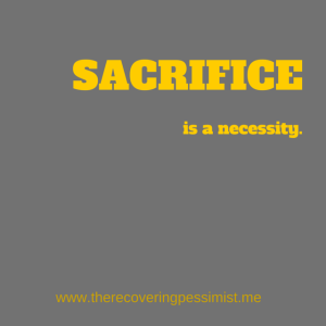 The Recovering Pessimist: The Necessity of Sacrifice