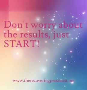 The Recovering Pessimist: Wisdom Wednesday #75-- Results don't matter if you never get started. | www.therecoveringpessimist.me #amwriting #recoveringpessimist