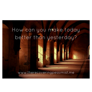 Wisdom Wednesday #105-- Make each day better than the last. | www.therecoveringpessimist.me #amwriting #recoveringpessimist