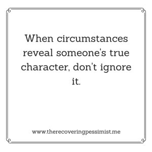 The Recovering Pessimist: Random Thought #21 -- When people show who they really are, believe them. | www.therecoveringpessimist.me #amwriting #recoveringpessimist