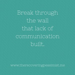 The Recovering Pessimist: Random Thought #5: Break Through -- Communication isn't effective once a wall has been built. Discover your breakthrough and work past it. | www.therecoveringpessimist.me #amwriting #recoveringpessimist #optimisticpessimist