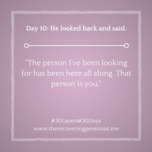 The Recovering Pessimist: Day 10 #30layers#30days -- He looked back and said... | www.therecoveringpessimist.me #amwriting #30layers#30days #recoveringpessimist #optimisticpessimist