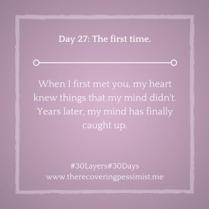 #30days -- The first time. | www.therecoveringpessimist.me #30layers#30days #amwriting #recoveringpessimist #optimisticpessimist