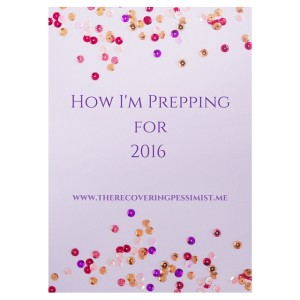 The Recovering Pessimist: How I'm Prepping for 2016 -- The best thing about the end of the year is planning for the next year. | www.therecoveringpessimist.me #amwriting #recoveringpessimist #optimisticpessimist