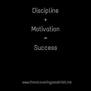 Wisdom Wednesday #107-- Discipline + Motivation = Success | www.therecoveringpessimist.me #amwriting #recoveringpessimist #optimisticpessimist