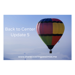 The Recovering Pessimist: Back to Center Update 5 -- In Back to Center 4, I mentioned that I have a decompression period each day to relax. I wanted to go into more detail on how I like to decompress in this update. | www.therecoveringpessimist.me #amwriting #recoveringpessimist #optimisticpessimist
