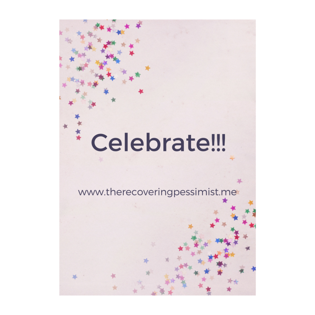 The Recovering Pessimist: Wisdom Wednesday #138 -- Don't forget to celebrate your wins, both big and small. | www.therecoveringpessimist.me #amwriting #recoveringpessimist #optimisticpessimist