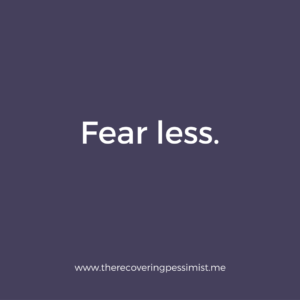 The Recovering Pessimist: Wisdom Wednesday #140 -- Make an effort every day to fear less. | www.therecoveringpessimist.me #amwriting #optimisticpessimist #recoveringpessimist