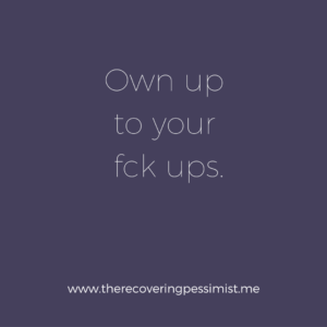 The Recovering Pessimist: A Few Thoughts on Responsibility -- You wanna be treated like an adult, act like one. Own up to your f*ck ups. | www.therecoveringpessimist.me #amwriting #recoveringpessimist #optimisticpessimists