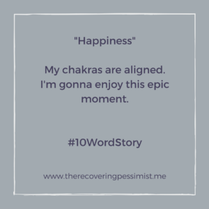The Recovering Pessimist: Happiness #10WordStory -- My chakras are rarely aligned, so on the occasions where all my chakras are in tune with one another, I celebrate. | www.therecoveringpessimist.me #amwriting #recoveringpessimist #optimisticpessimist