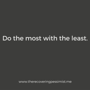 The Recovering Pessimist: Wisdom Wednesday #146 -- You don't need a lot to get a lot done. Get creative. | www.therecoveringpessimist.me #amwriting #recoveringpessimist #optimisticpessimist