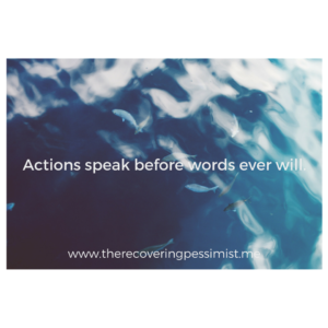 The Recovering Pessimist: Wisdom Wednesday #152 -- Pay close attention to one's actions. They speak for them. | www.therecoveringpessimist.me #amwriting #recoveringpessimist #optimisticpessimist