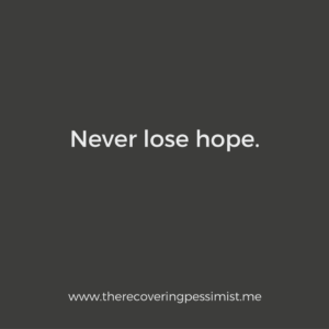 The Recovering Pessimist: Wisdom Wednesday #156 -- Never, ever, EVER lose hope. | www.therecoveringpessimist.me #amwriting #recoveringpessimist #optimisticpessimist