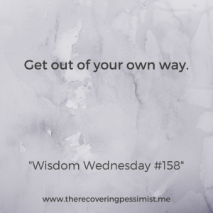 The Recovering Pessimist: Wisdom Wednesday #158 -- It's easy to get wrapped up in your thoughts. Don't sabotage yourself before you have a chance to be successful | www.therecoveringpessimist.me #amwriting #recoveringpessimist #optimisticpessimist #wisdomwednesday