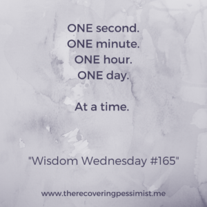 The Recovering Pessimist: Wisdom Wednesday #165 -- Take it little by little until you no longer feel overwhelmed. | www.therecoveringpessimist.me #amwriting #recoveringpessimist #optimisticpessimist