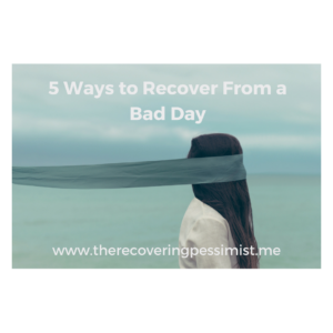 The Recovering Pessimist: 5 Ways to Recover From a Bad Day -- Life has been hectic. Knowing how to handle bad days is the key. I'm sharing five ways I recover from a bad day. Enjoy! | www.therecoveringpessimist.me #amwriting #recoveringpessimist