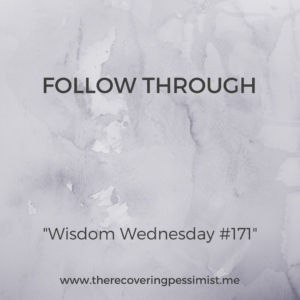 The Recovering Pessimist: Wisdom Wednesday #171 -- Follow-through with those dreams and ideas that you're holding onto. | www.therecoveringpessimist.me #amwriting #recoveringpessimist #snapshotstoryteller