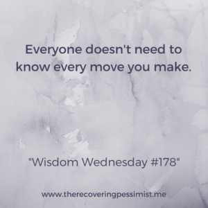 The Recovering Pessimist: Wisdom Wednesday 178 -- Don't announce every move you make. | www.therecoveringpessimist.me #amwriting #recoveringpessimist #optimisticpessimist #wisdomwednesday
