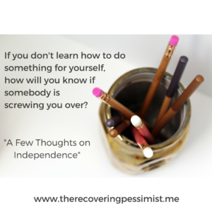 The Recovering Pessimist: A Few Thoughts on Independence -- A big reason for my independent nature is that I don't like depending on people, especially when I can do it myself. | www.therecoveringpessimist.me #amwriting #recoveringpessimist #optimisticpessimist