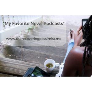The Recovering Pessimist: My Favorite News Podcasts -- I'm listening to podcasts to stay informed and awake while working. I wanted to share a few of my favorites. | www.therecoveringpessimist.me #amwriting #recoveringpessimist #optimisticpessimist