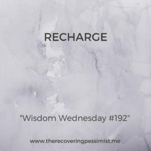 The Recovering Pessimist: Wisdom Wednesday #192 -- You can't be in hustle mode 24/7. At some point, you have to recharge. | www.therecoveringpessimist.me #amwriting #recoveringpessimist #optimisticpessimist #wisdomwednesday